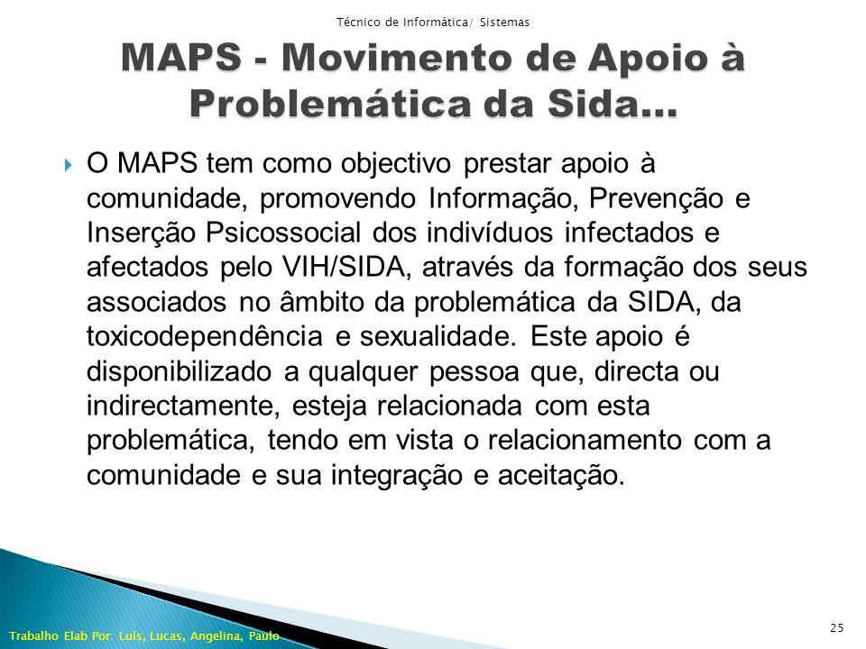 O MAPS tem como objectivo prestar apoio à comunidade, promovendo Informação, Prevenção e Inserção Psicossocial dos indivíduos infectados e afectados p
