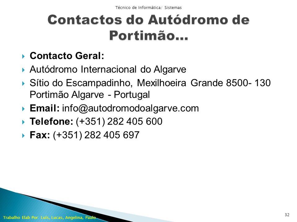 Contacto Geral: Autódromo Internacional do Algarve Sítio do Escampadinho, Mexilhoeira Grande 8500- 130 Portimão Algarve - Portugal Email: info@autodro