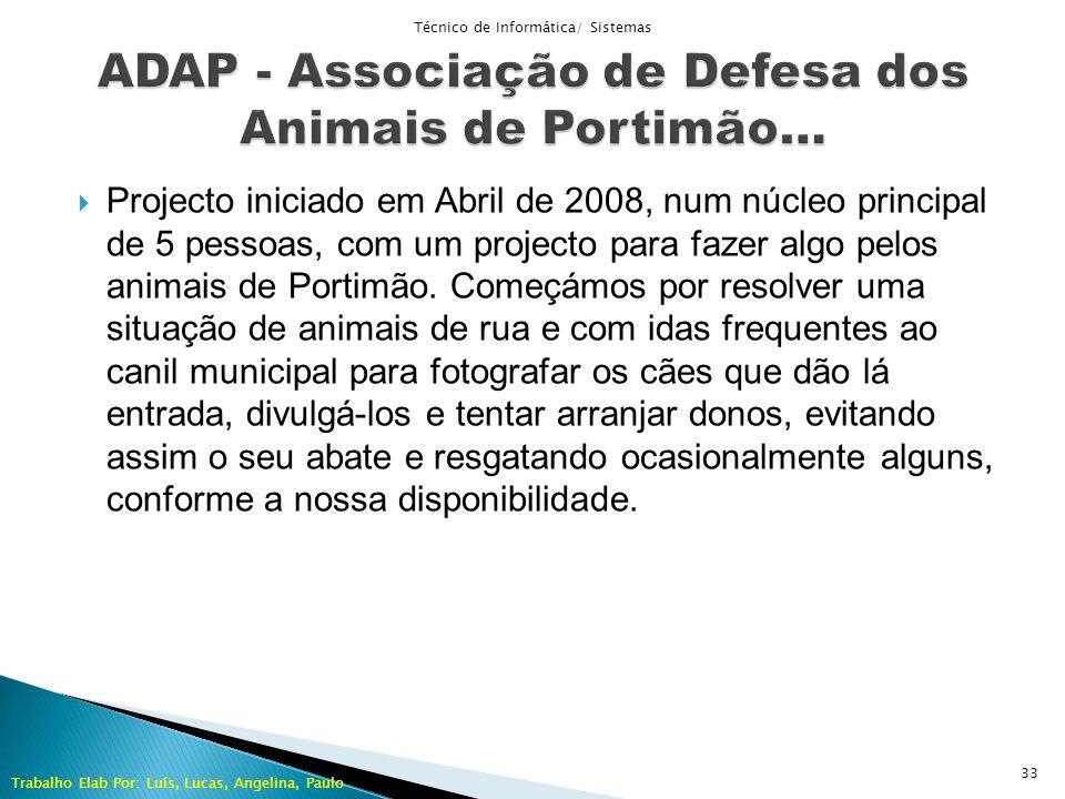 Projecto iniciado em Abril de 2008, num núcleo principal de 5 pessoas, com um projecto para fazer algo pelos animais de Portimão. Começámos por resolv