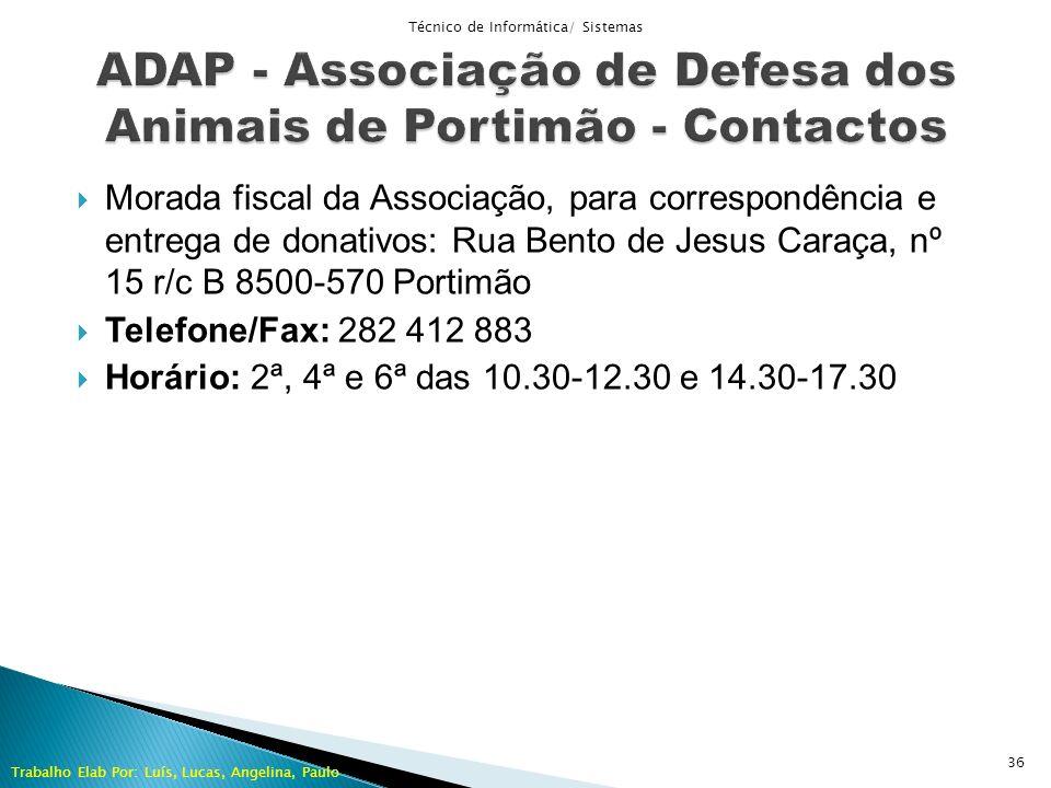 Morada fiscal da Associação, para correspondência e entrega de donativos: Rua Bento de Jesus Caraça, nº 15 r/c B 8500-570 Portimão Telefone/Fax: 282 4