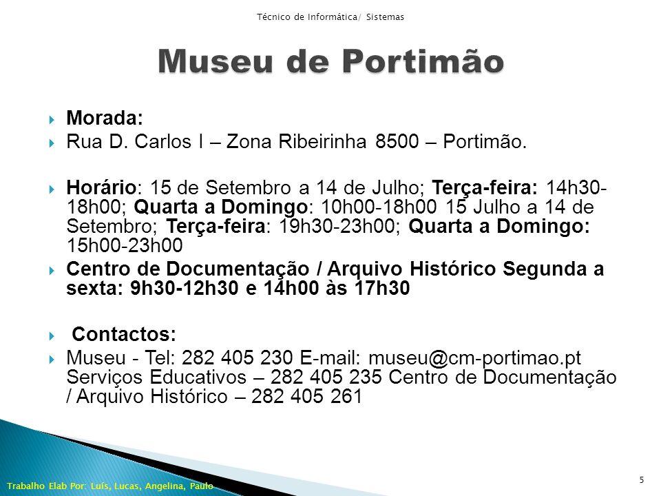 Morada: Rua D. Carlos I – Zona Ribeirinha 8500 – Portimão. Horário: 15 de Setembro a 14 de Julho; Terça-feira: 14h30- 18h00; Quarta a Domingo: 10h00-1