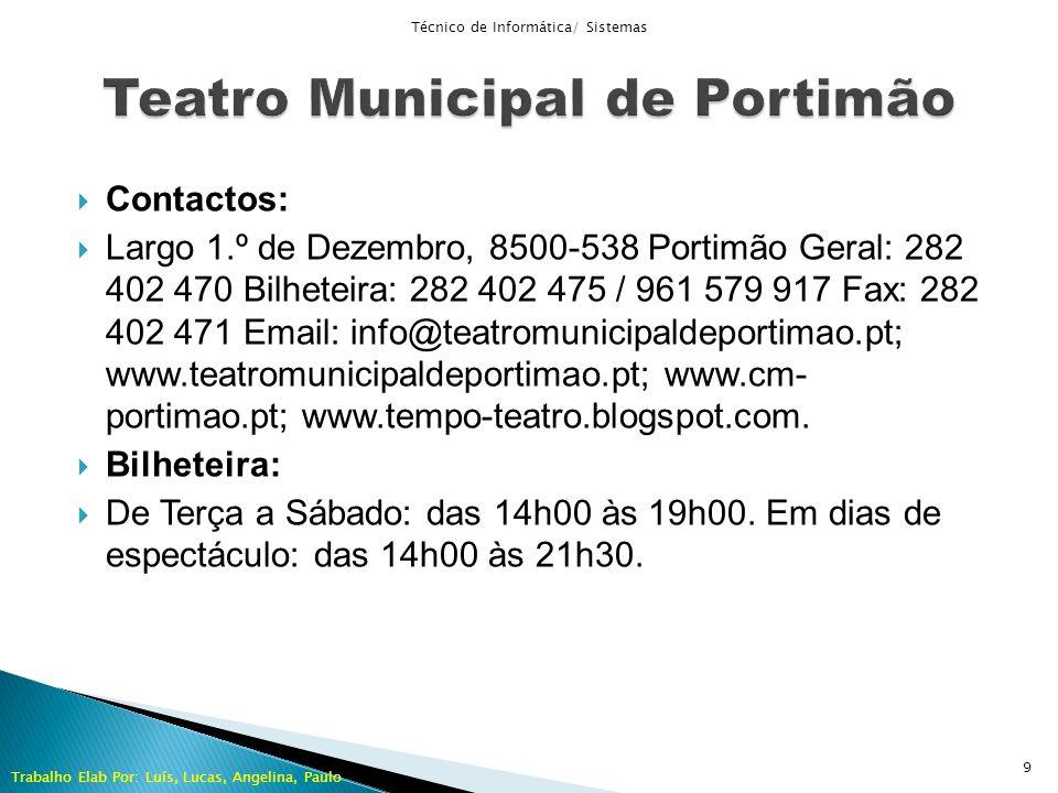 Contactos: Largo 1.º de Dezembro, 8500-538 Portimão Geral: 282 402 470 Bilheteira: 282 402 475 / 961 579 917 Fax: 282 402 471 Email: info@teatromunici