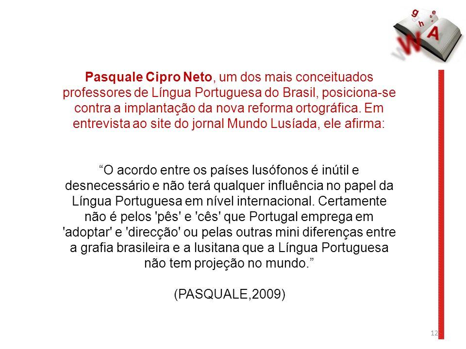 12 Pasquale Cipro Neto, um dos mais conceituados professores de Língua Portuguesa do Brasil, posiciona-se contra a implantação da nova reforma ortográfica.
