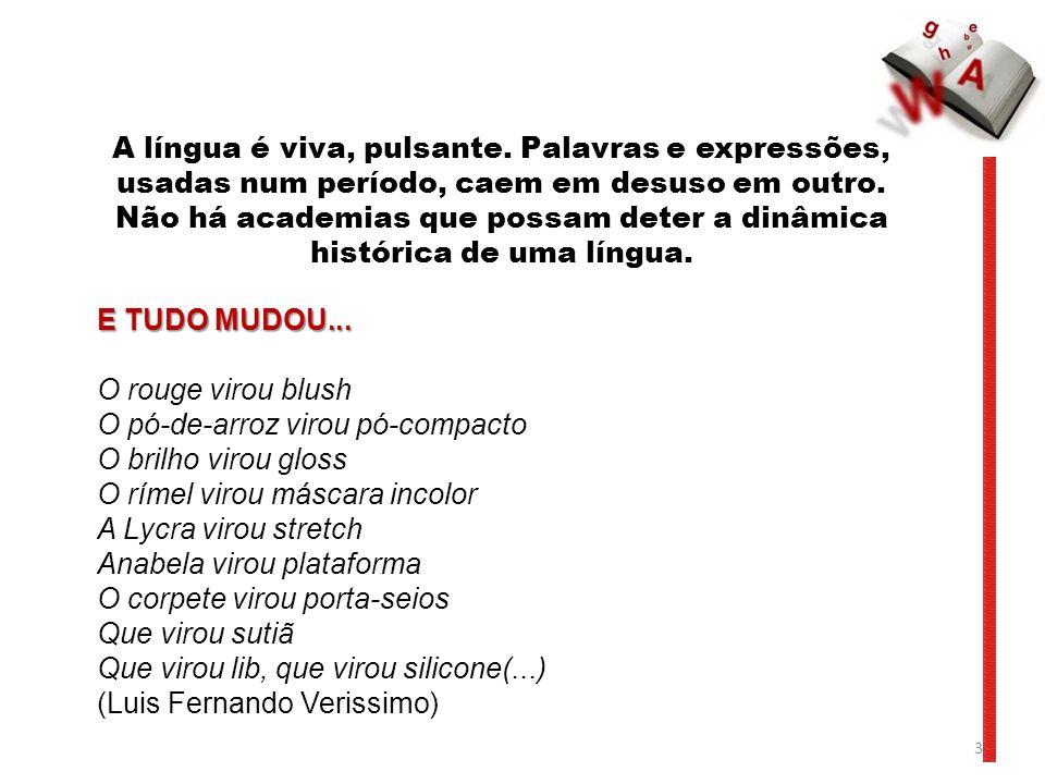 A língua é viva, pulsante.Palavras e expressões, usadas num período, caem em desuso em outro.