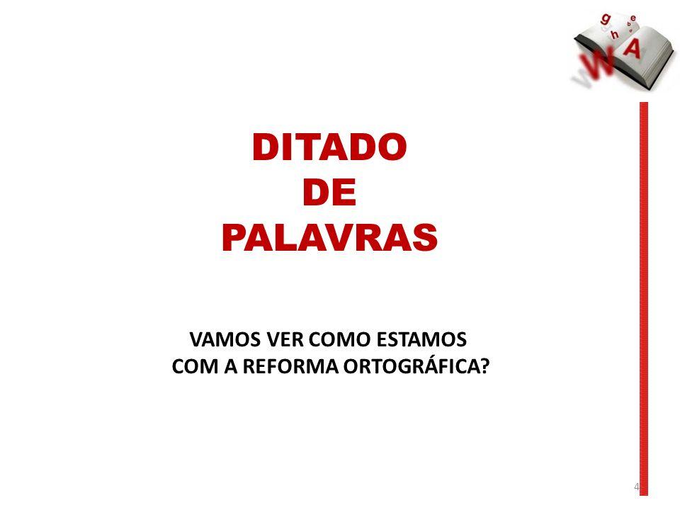 VAMOS VER COMO ESTAMOS COM A REFORMA ORTOGRÁFICA? DITADO DE PALAVRAS 4