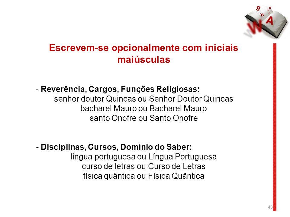 48 Escrevem-se opcionalmente com iniciais maiúsculas - Reverência, Cargos, Funções Religiosas: senhor doutor Quincas ou Senhor Doutor Quincas bacharel