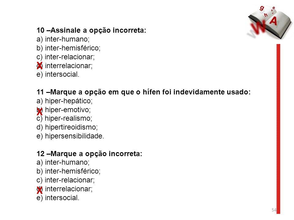 54 10 –Assinale a opção incorreta: a) inter-humano; b) inter-hemisférico; c) inter-relacionar; d) interrelacionar; e) intersocial. 11 –Marque a opção