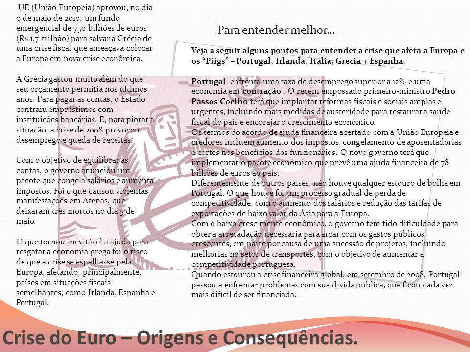 Crise do Euro – Origens e Consequências. UE (União Europeia) aprovou, no dia 9 de maio de 2010, um fundo emergencial de 750 bilhões de euros (R$ 1,7 t
