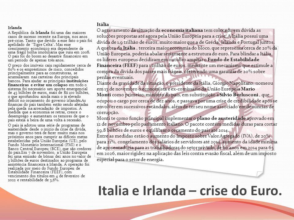 Italia e Irlanda – crise do Euro. Irlanda A República da Irlanda foi uma das maiores casos de sucesso recente na Europa, nos anos pré-crise. Tanto que