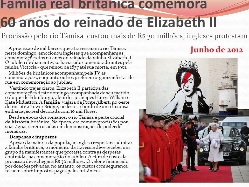 Família real britânica comemora 60 anos do reinado de Elizabeth II Procissão pelo rio Tâmisa custou mais de R$ 30 milhões; ingleses protestam Junho de