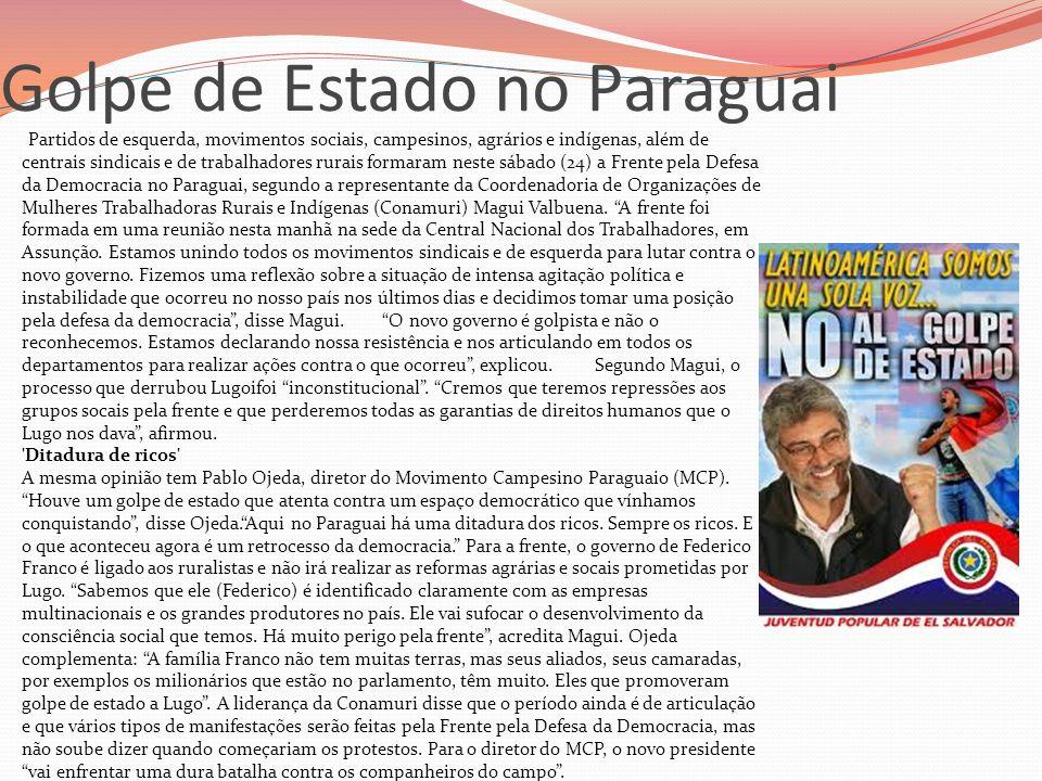 Golpe de Estado no Paraguai Partidos de esquerda, movimentos sociais, campesinos, agrários e indígenas, além de centrais sindicais e de trabalhadores