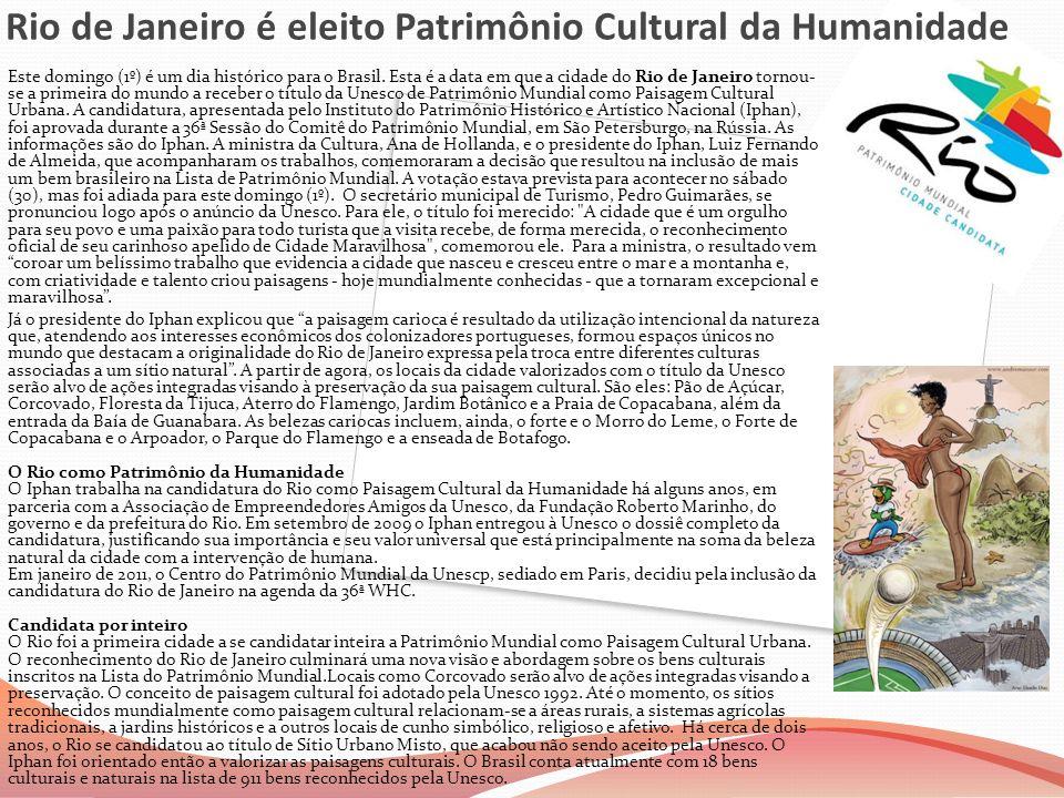 Rio de Janeiro é eleito Patrimônio Cultural da Humanidade Este domingo (1º) é um dia histórico para o Brasil. Esta é a data em que a cidade do Rio de