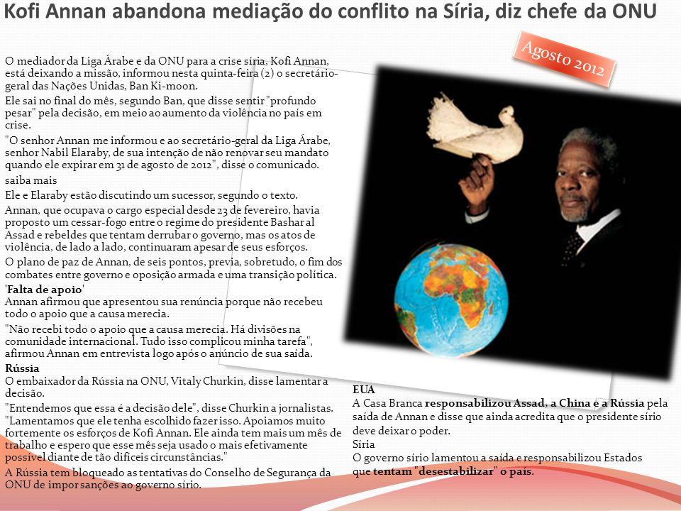 Kofi Annan abandona mediação do conflito na Síria, diz chefe da ONU O mediador da Liga Árabe e da ONU para a crise síria, Kofi Annan, está deixando a