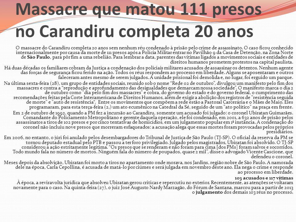 Massacre que matou 111 presos no Carandiru completa 20 anos O massacre do Carandiru completa 20 anos sem nenhum réu condenado à prisão pelo crime de a