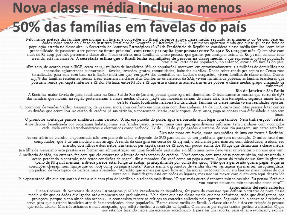 Nova classe média inclui ao menos 50% das famílias em favelas do país Pelo menos metade das famílias que moram em favelas e ocupações no Brasil perten