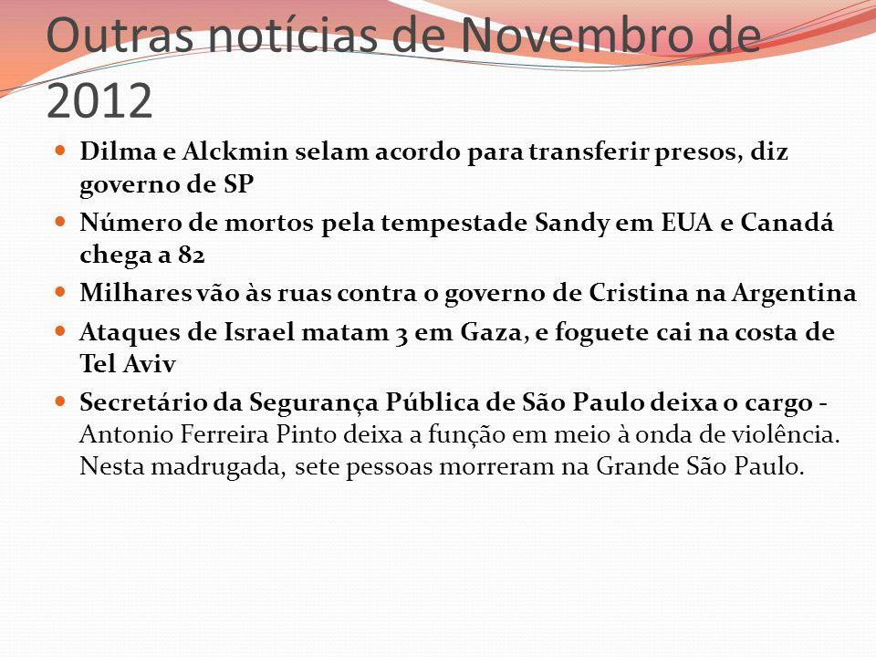 Outras notícias de Novembro de 2012 Dilma e Alckmin selam acordo para transferir presos, diz governo de SP Número de mortos pela tempestade Sandy em E