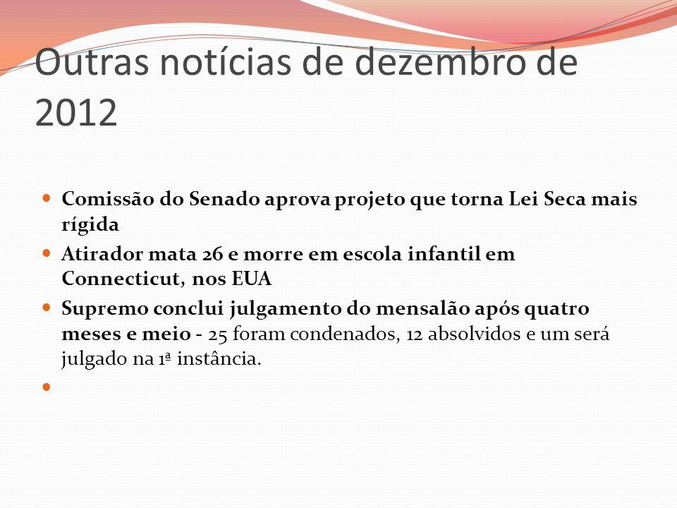 Outras notícias de dezembro de 2012 Comissão do Senado aprova projeto que torna Lei Seca mais rígida Atirador mata 26 e morre em escola infantil em Co