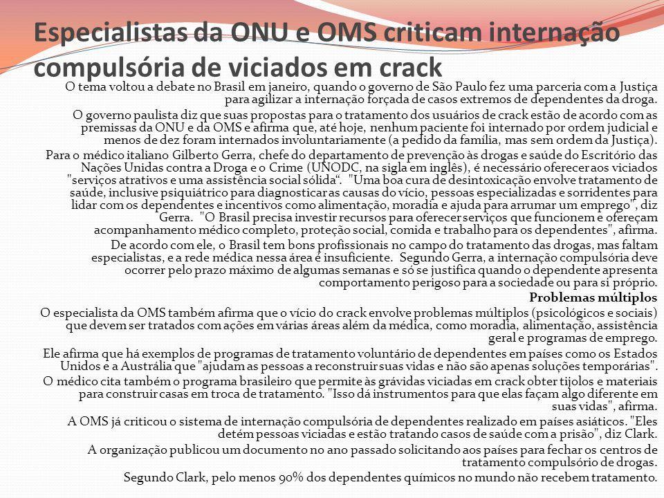 Especialistas da ONU e OMS criticam internação compulsória de viciados em crack O tema voltou a debate no Brasil em janeiro, quando o governo de São P