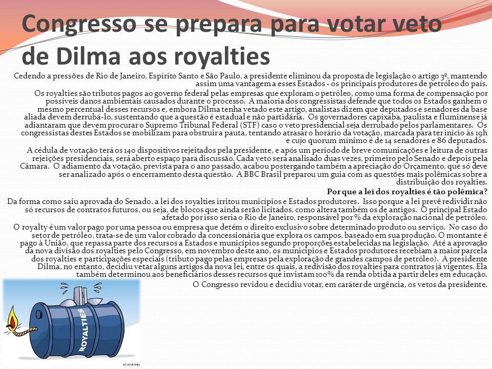 Congresso se prepara para votar veto de Dilma aos royalties Cedendo a pressões de Rio de Janeiro, Espírito Santo e São Paulo, a presidente eliminou da