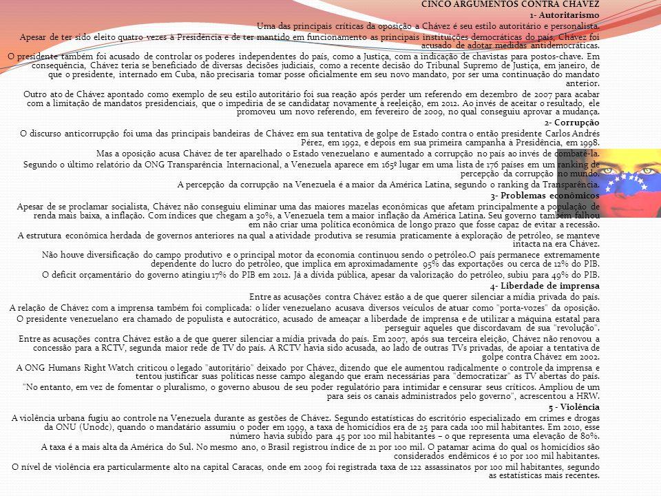 CINCO ARGUMENTOS CONTRA CHÁVEZ 1- Autoritarismo Uma das principais críticas da oposição a Chávez é seu estilo autoritário e personalista. Apesar de te