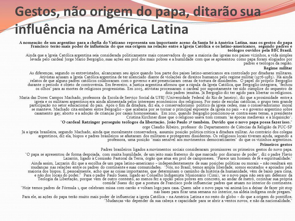 Gestos, não origem do papa, ditarão sua influência na América Latina A nomeação de um argentino para a chefia do Vaticano representa um importante ace