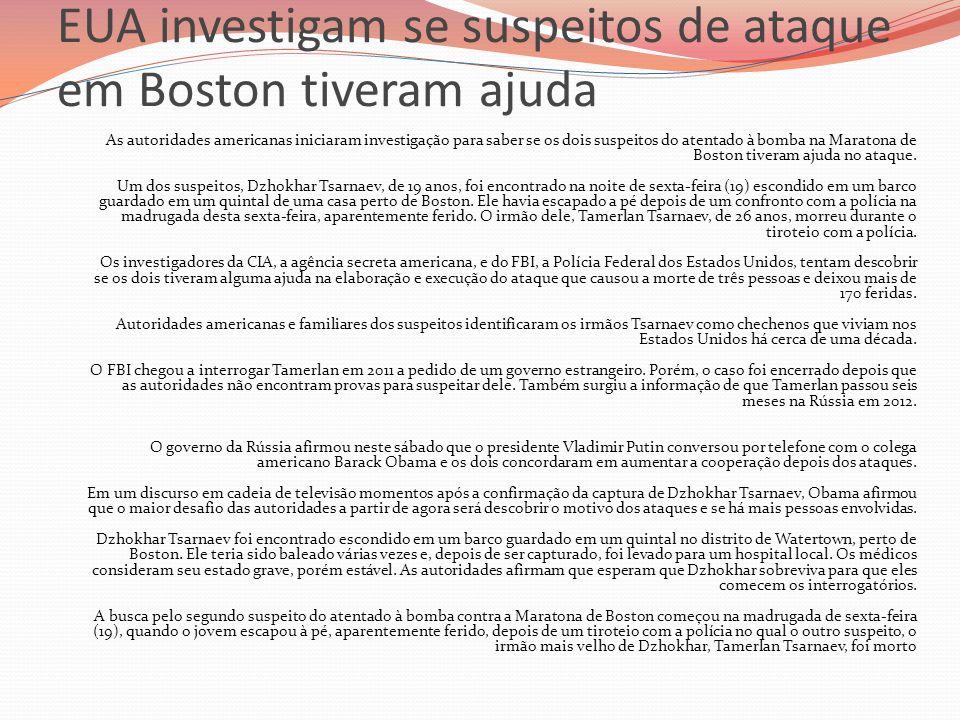 EUA investigam se suspeitos de ataque em Boston tiveram ajuda As autoridades americanas iniciaram investigação para saber se os dois suspeitos do aten
