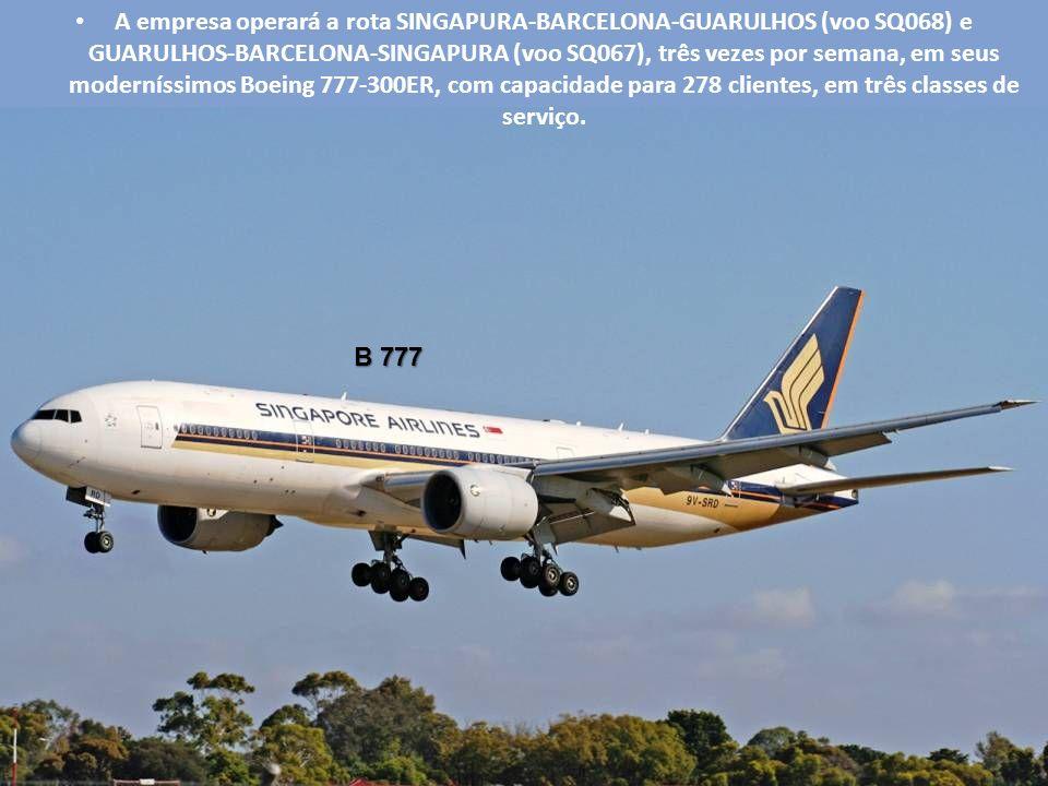 B 777 A empresa operará a rota SINGAPURA-BARCELONA-GUARULHOS (voo SQ068) e GUARULHOS-BARCELONA-SINGAPURA (voo SQ067), três vezes por semana, em seus moderníssimos Boeing 777-300ER, com capacidade para 278 clientes, em três classes de serviço.