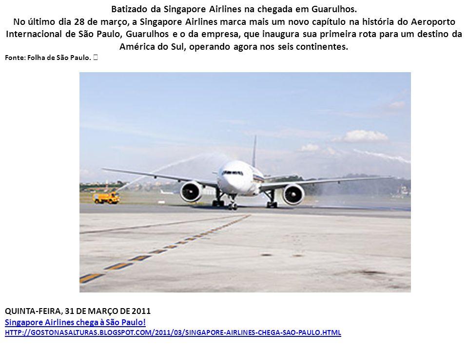 QUINTA-FEIRA, 31 DE MARÇO DE 2011 Singapore Airlines chega à São Paulo.