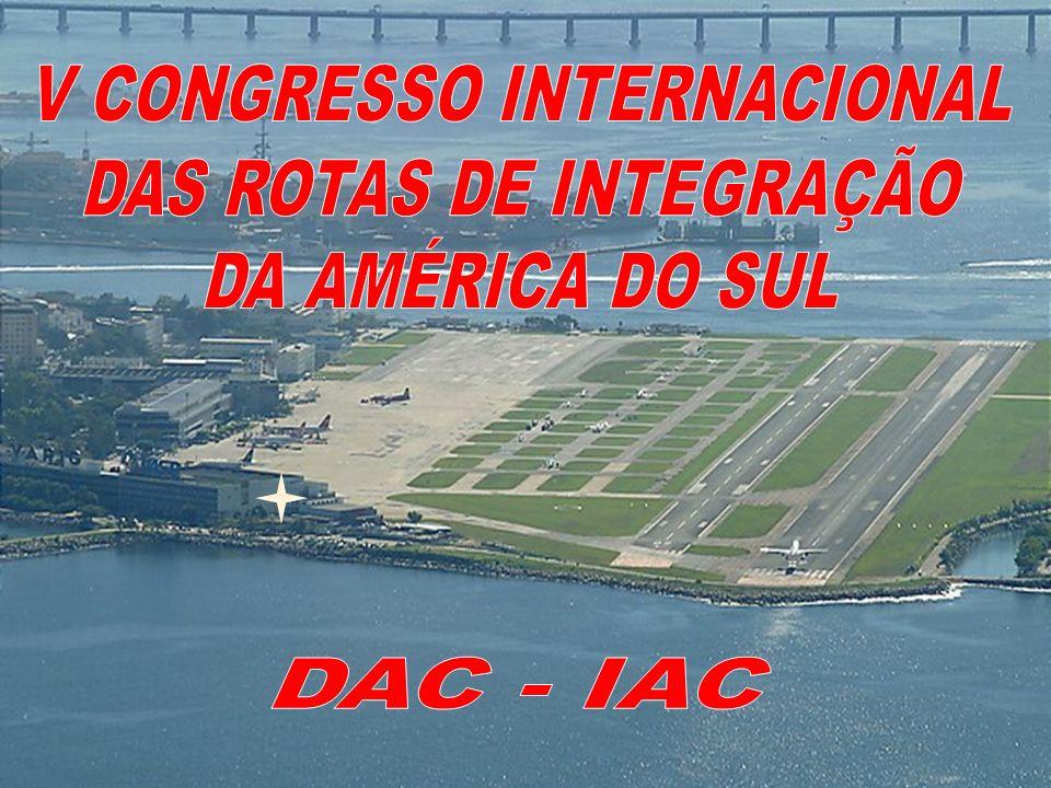 DAC – IAC V CONGRESSO INTERNACIONAL DAS ROTAS DE INTEGRAÇÃO DA AMÉRICA DO SUL Acordo de Fortaleza – Adesão Aberto à adesão de outros Estados da América do Sul, cujas solicitações serão examinadas pelos Estados Partes.