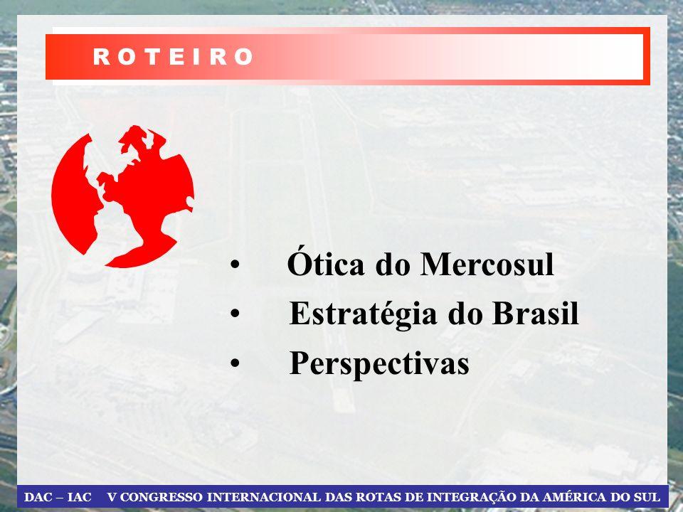 DAC – IAC V CONGRESSO INTERNACIONAL DAS ROTAS DE INTEGRAÇÃO DA AMÉRICA DO SUL Ótica do Mercosul Estratégia do Brasil Perspectivas AVIAÇÃO SUB-REGIONAL