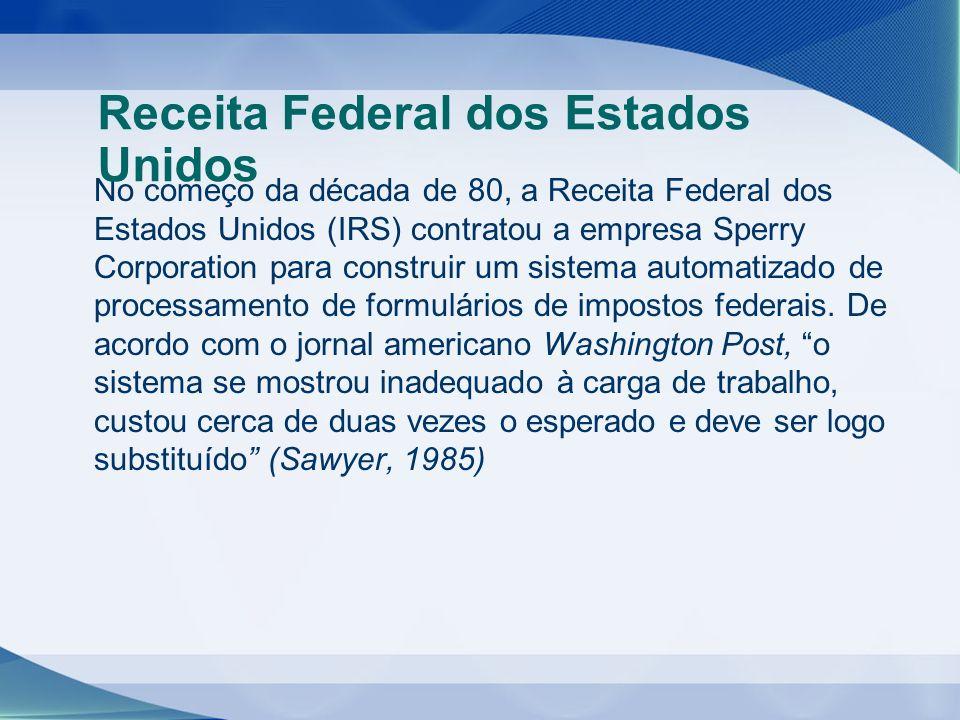 No começo da década de 80, a Receita Federal dos Estados Unidos (IRS) contratou a empresa Sperry Corporation para construir um sistema automatizado de