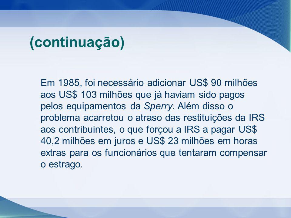 Em 1985, foi necessário adicionar US$ 90 milhões aos US$ 103 milhões que já haviam sido pagos pelos equipamentos da Sperry. Além disso o problema acar