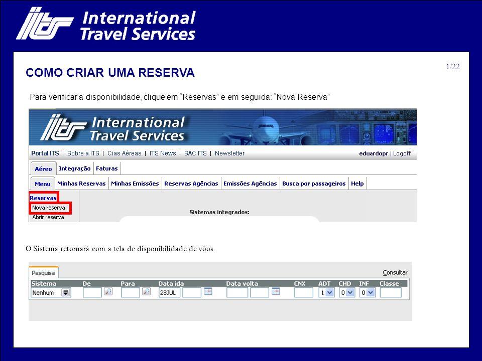 COMO CRIAR UMA RESERVA Para verificar a disponibilidade, clique em Reservas e em seguida: Nova Reserva 1/22 O Sistema retornará com a tela de disponib