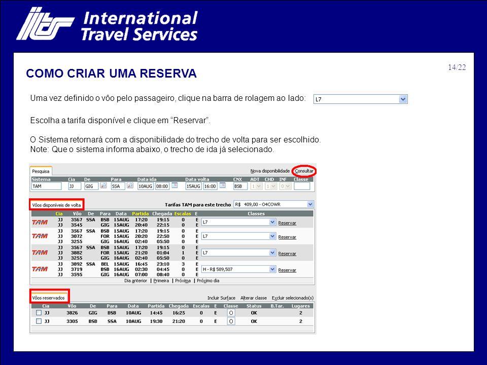 COMO CRIAR UMA RESERVA Uma vez definido o vôo pelo passageiro, clique na barra de rolagem ao lado: Escolha a tarifa disponível e clique em Reservar. O