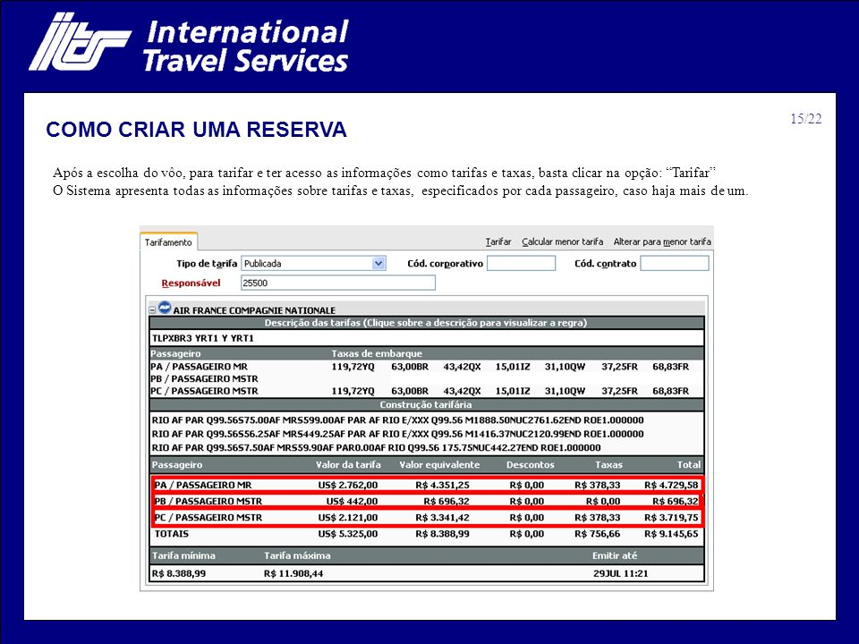 COMO CRIAR UMA RESERVA Após a escolha do vôo, para tarifar e ter acesso as informações como tarifas e taxas, basta clicar na opção: Tarifar O Sistema