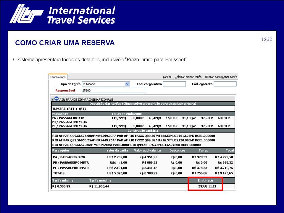 COMO CRIAR UMA RESERVA O sistema apresentará todos os detalhes, inclusive o Prazo Limite para Emissão! 16/22