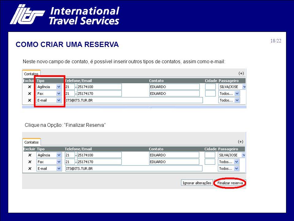 COMO CRIAR UMA RESERVA Neste novo campo de contato, é possível inserir outros tipos de contatos, assim como e-mail: Clique na Opção: Finalizar Reserva