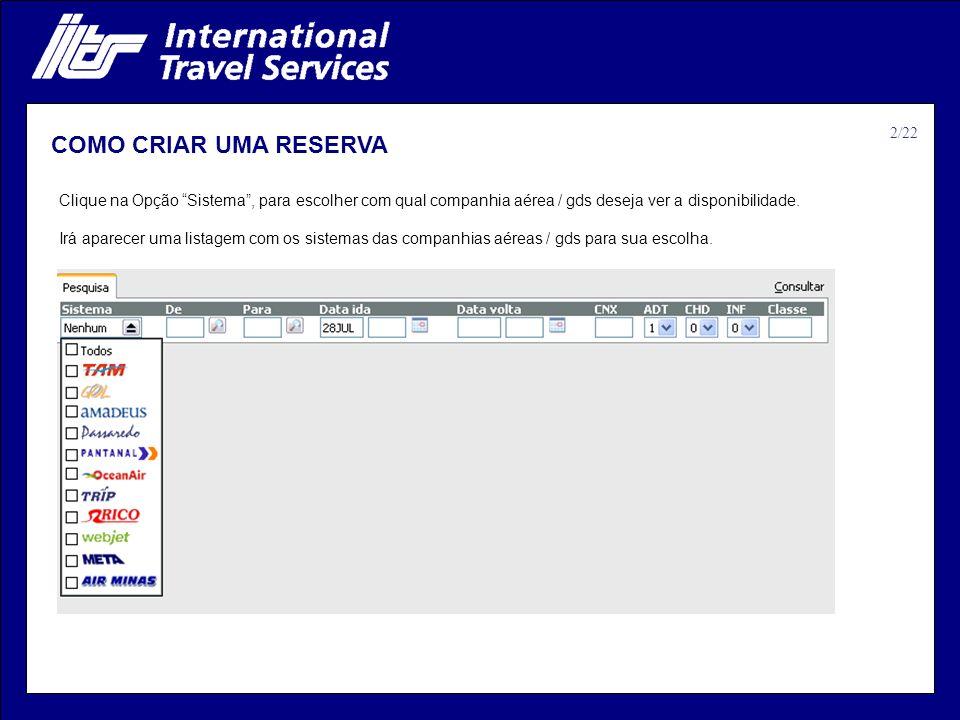 COMO CRIAR UMA RESERVA Clique na Opção Sistema, para escolher com qual companhia aérea / gds deseja ver a disponibilidade. Irá aparecer uma listagem c
