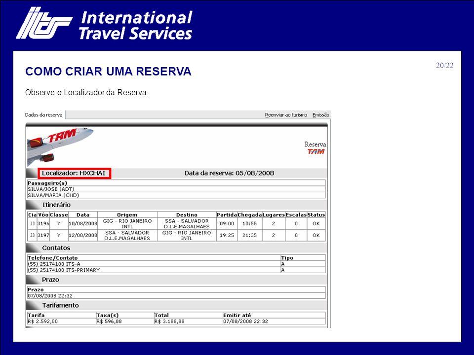 Observe o Localizador da Reserva: COMO CRIAR UMA RESERVA 20/22
