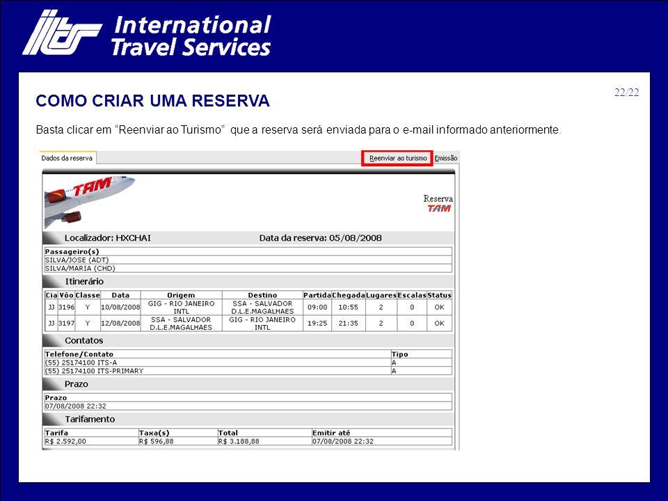 Basta clicar em Reenviar ao Turismo que a reserva será enviada para o e-mail informado anteriormente. COMO CRIAR UMA RESERVA 22/22