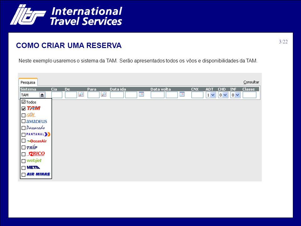 COMO CRIAR UMA RESERVA Neste exemplo usaremos o sistema da TAM. Serão apresentados todos os vôos e disponibilidades da TAM. 3/22