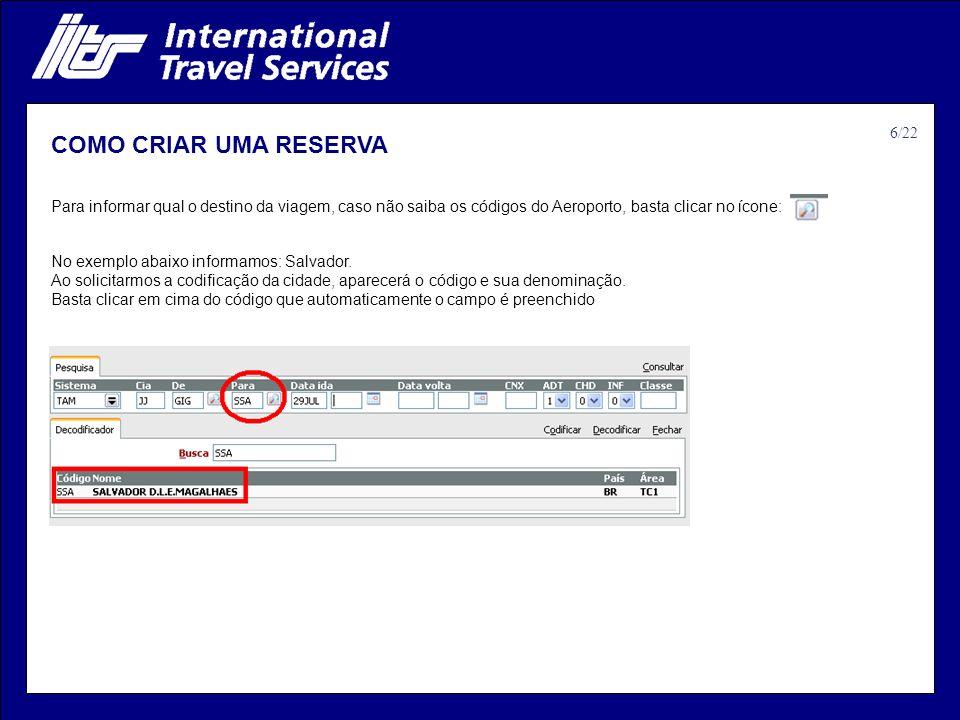 COMO CRIAR UMA RESERVA Para informar qual o destino da viagem, caso não saiba os códigos do Aeroporto, basta clicar no ícone:. No exemplo abaixo infor