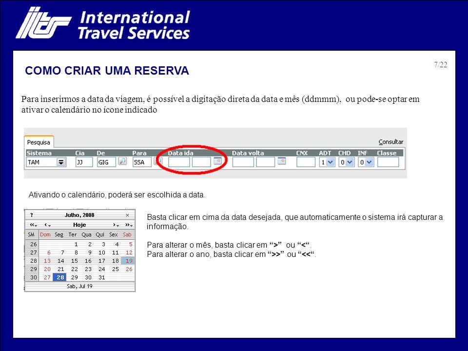 COMO CRIAR UMA RESERVA Para inserirmos a data da viagem, é possível a digitação direta da data e mês (ddmmm), ou pode-se optar em ativar o calendário