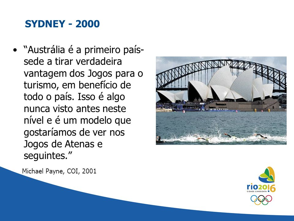 SYDNEY - 2000 Austrália é a primeiro país- sede a tirar verdadeira vantagem dos Jogos para o turismo, em benefício de todo o país. Isso é algo nunca v