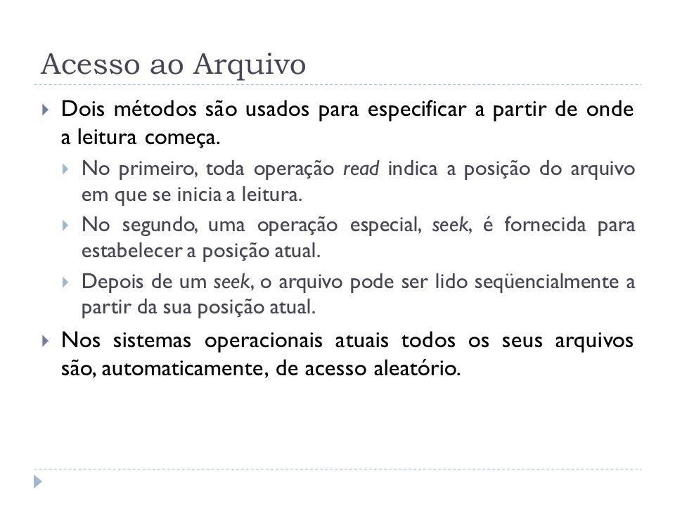 Acesso ao Arquivo Dois métodos são usados para especificar a partir de onde a leitura começa. No primeiro, toda operação read indica a posição do arqu