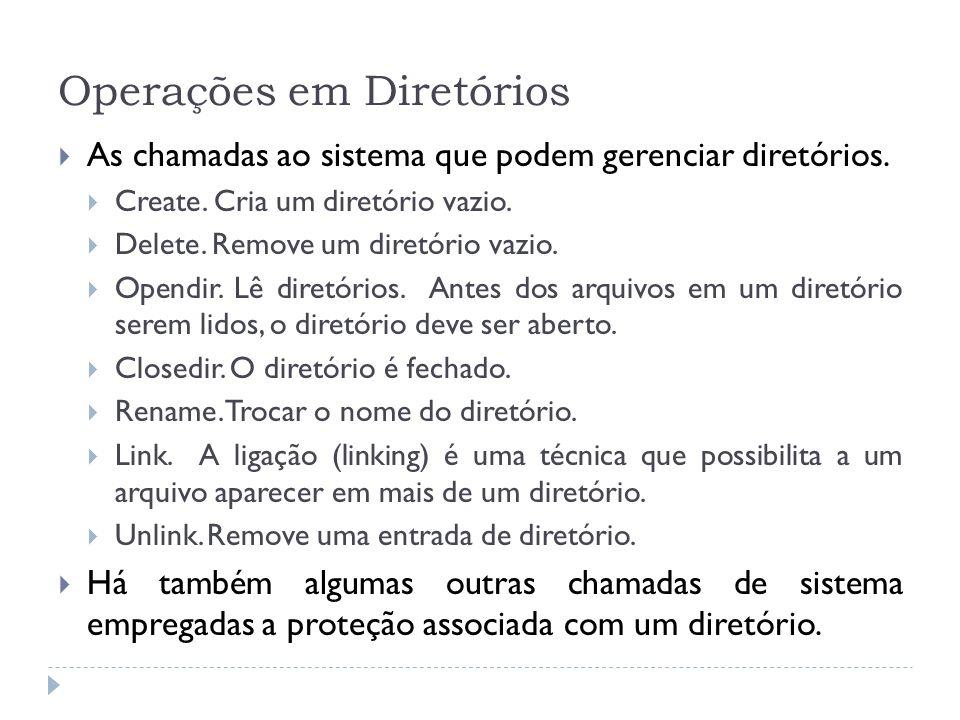 Operações em Diretórios As chamadas ao sistema que podem gerenciar diretórios. Create. Cria um diretório vazio. Delete. Remove um diretório vazio. Ope