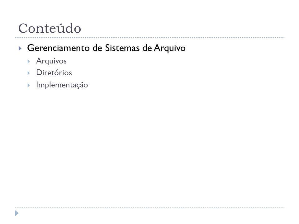 Conteúdo Gerenciamento de Sistemas de Arquivo Arquivos Diretórios Implementação