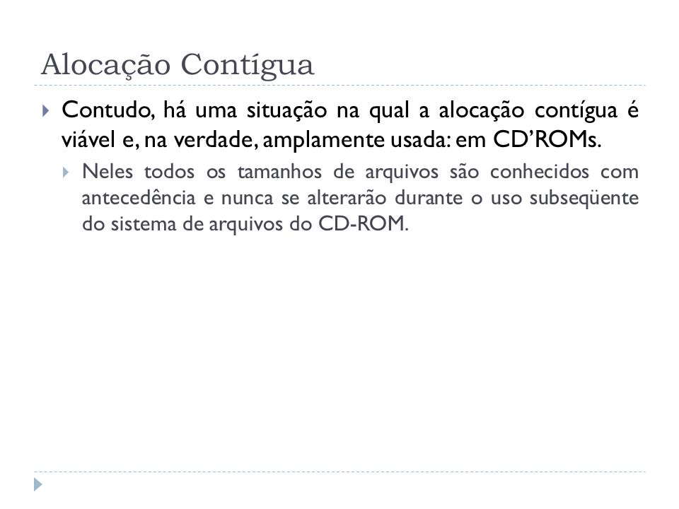 Alocação Contígua Contudo, há uma situação na qual a alocação contígua é viável e, na verdade, amplamente usada: em CDROMs.