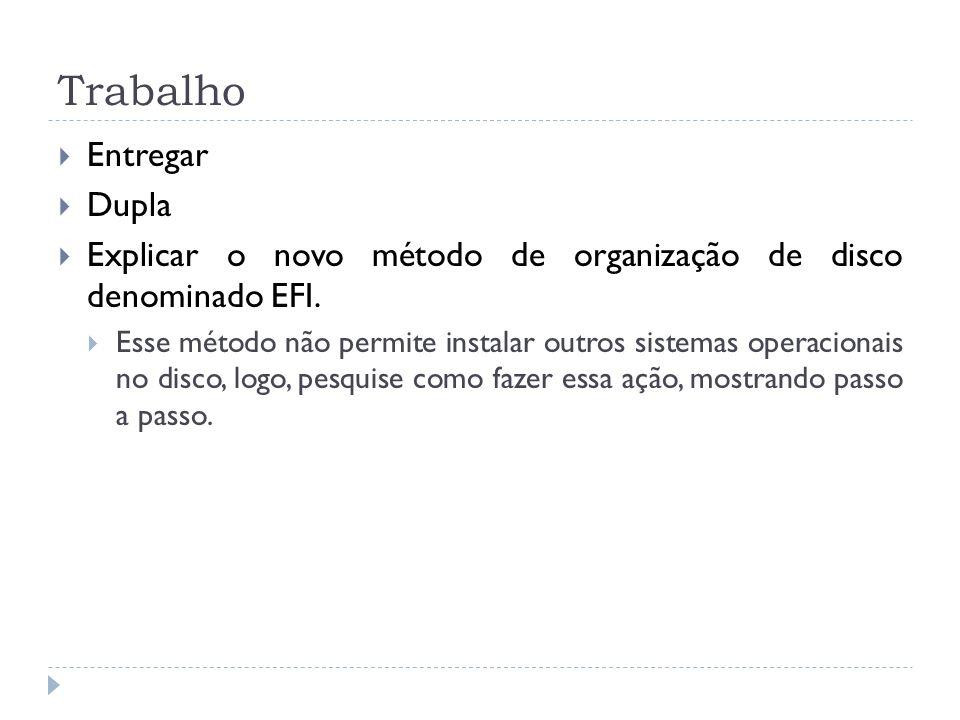 Trabalho Entregar Dupla Explicar o novo método de organização de disco denominado EFI.