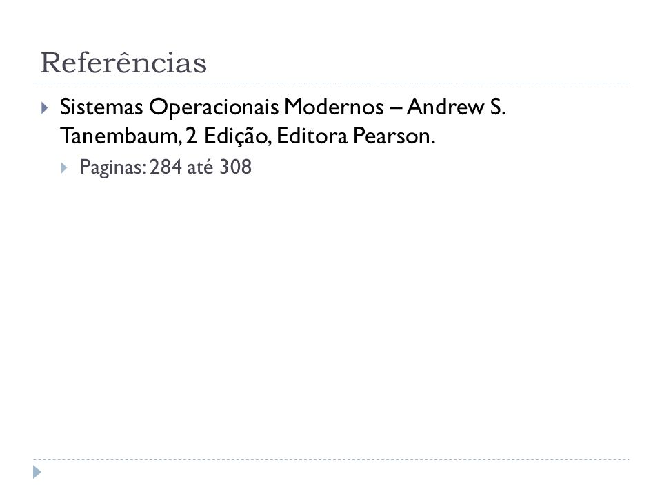 Referências Sistemas Operacionais Modernos – Andrew S. Tanembaum, 2 Edição, Editora Pearson. Paginas: 284 até 308